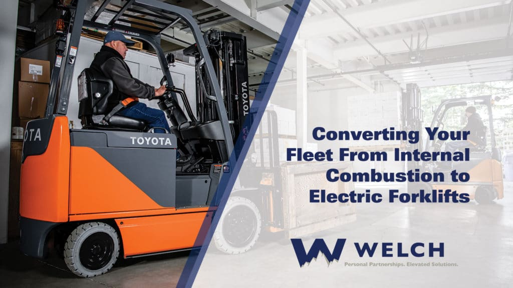 converting your fleet from internal combustion to electric forklifts
